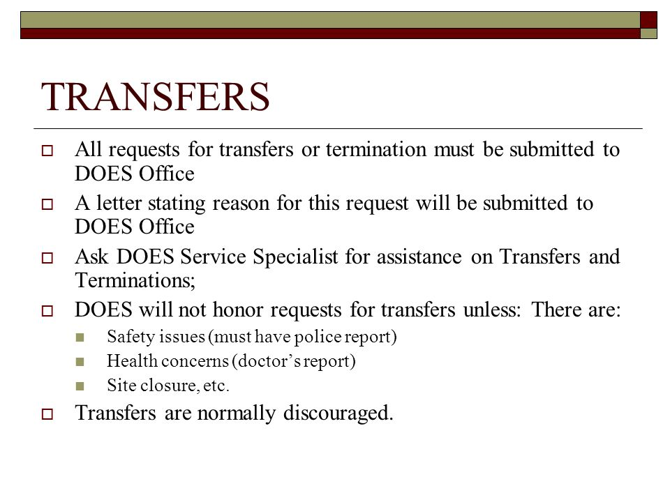 TRANSFERS All requests for transfers or termination must be submitted to DOES Office A letter stating reason for this request will be submitted to DOE