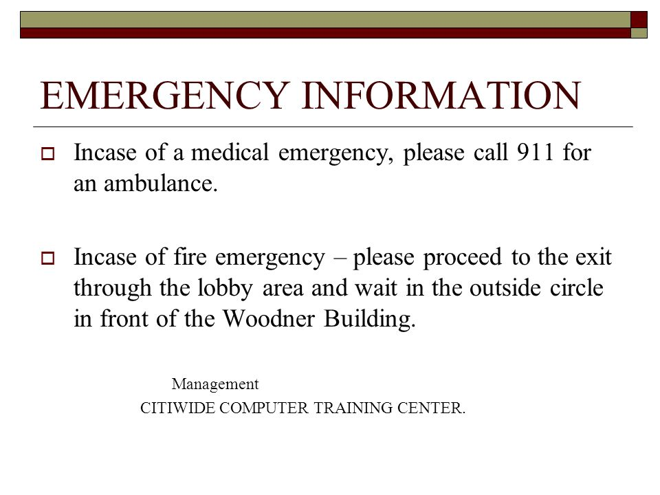EMERGENCY INFORMATION Incase of a medical emergency, please call 911 for an ambulance.