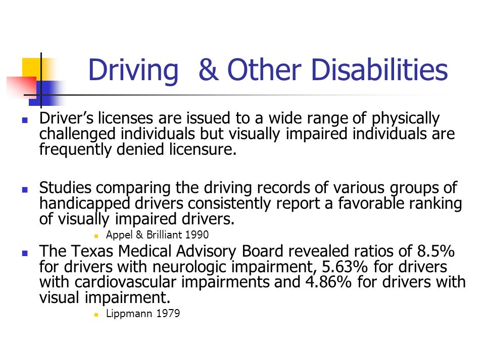 Driving & Other Disabilities Drivers licenses are issued to a wide range of physically challenged individuals but visually impaired individuals are fr