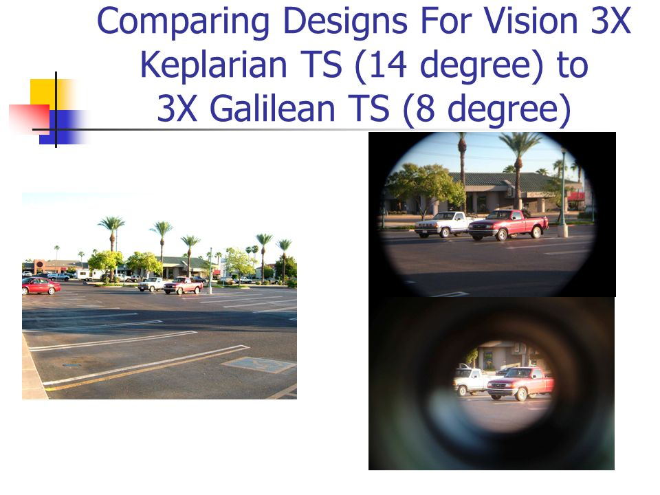 Comparing Designs For Vision 3X Keplarian TS (14 degree) to 3X Galilean TS (8 degree)
