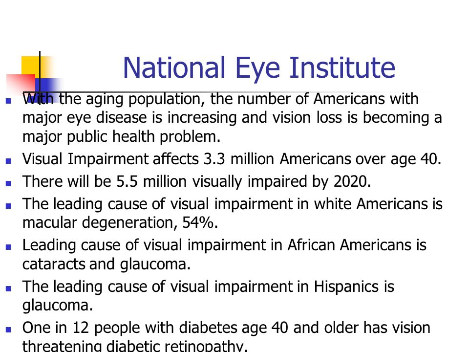 National Eye Institute With the aging population, the number of Americans with major eye disease is increasing and vision loss is becoming a major pub