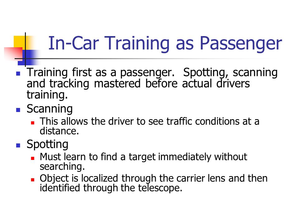 In-Car Training as Passenger Training first as a passenger. Spotting, scanning and tracking mastered before actual drivers training. Scanning This all
