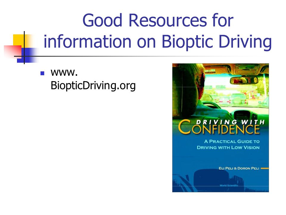 Good Resources for information on Bioptic Driving www. BiopticDriving.org