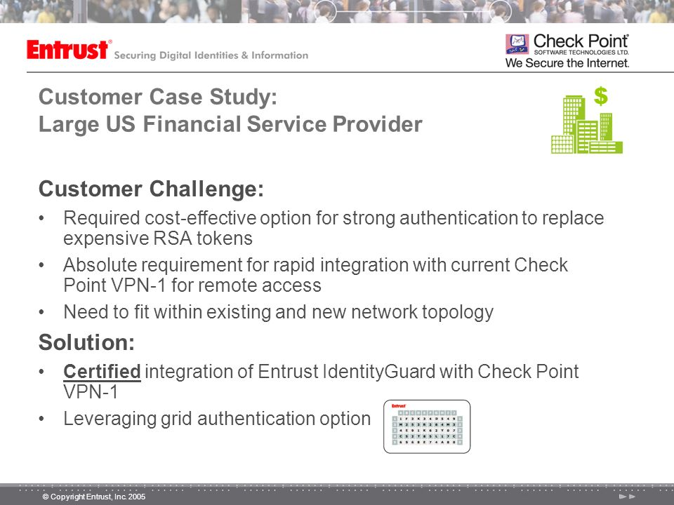 © Copyright Entrust, Inc. 2005 Customer Case Study: Large US Financial Service Provider Customer Challenge: Required cost-effective option for strong