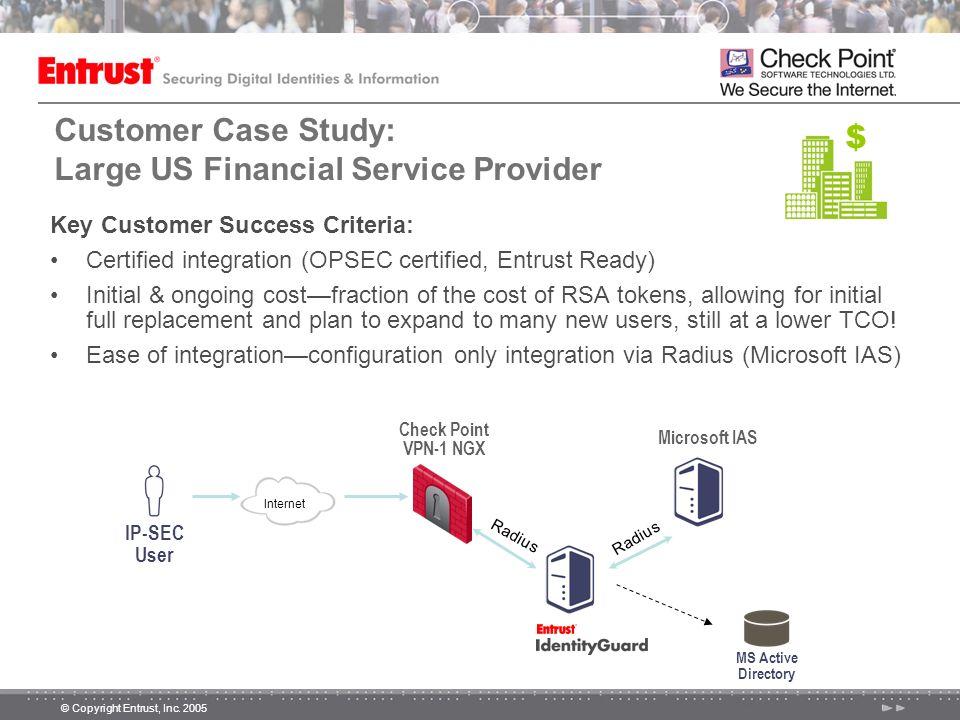 © Copyright Entrust, Inc. 2005 Customer Case Study: Large US Financial Service Provider Key Customer Success Criteria: Certified integration (OPSEC ce