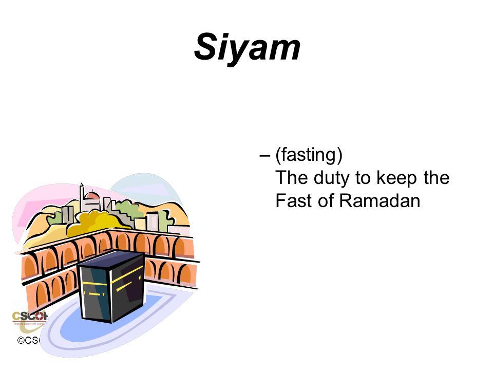 ©CSCOPE 2008 Siyam –(fasting) The duty to keep the Fast of Ramadan