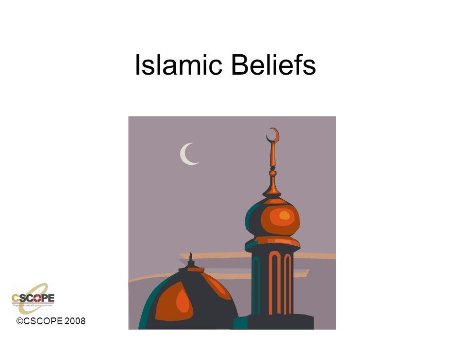 ©CSCOPE 2008 Islamic Beliefs