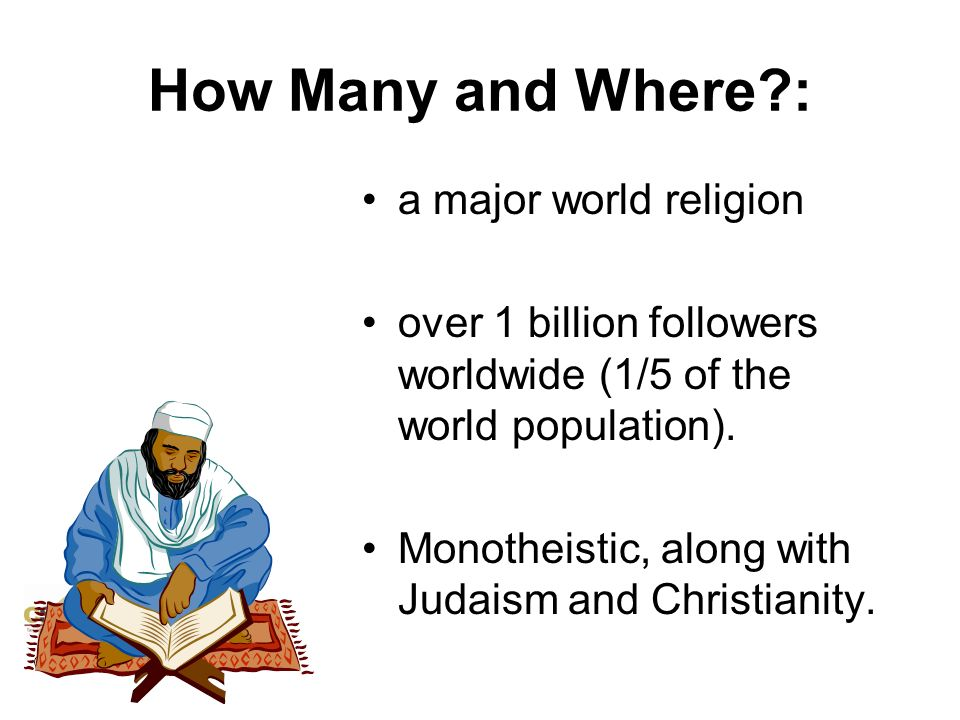©CSCOPE 2008 How Many and Where?: a major world religion over 1 billion followers worldwide (1/5 of the world population). Monotheistic, along with Ju