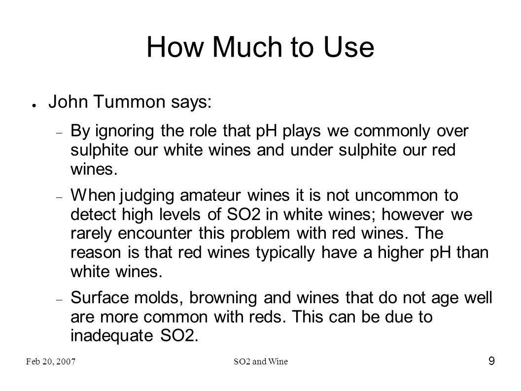 Feb 20, 2007SO2 and Wine 9 How Much to Use John Tummon says: By ignoring the role that pH plays we commonly over sulphite our white wines and under su
