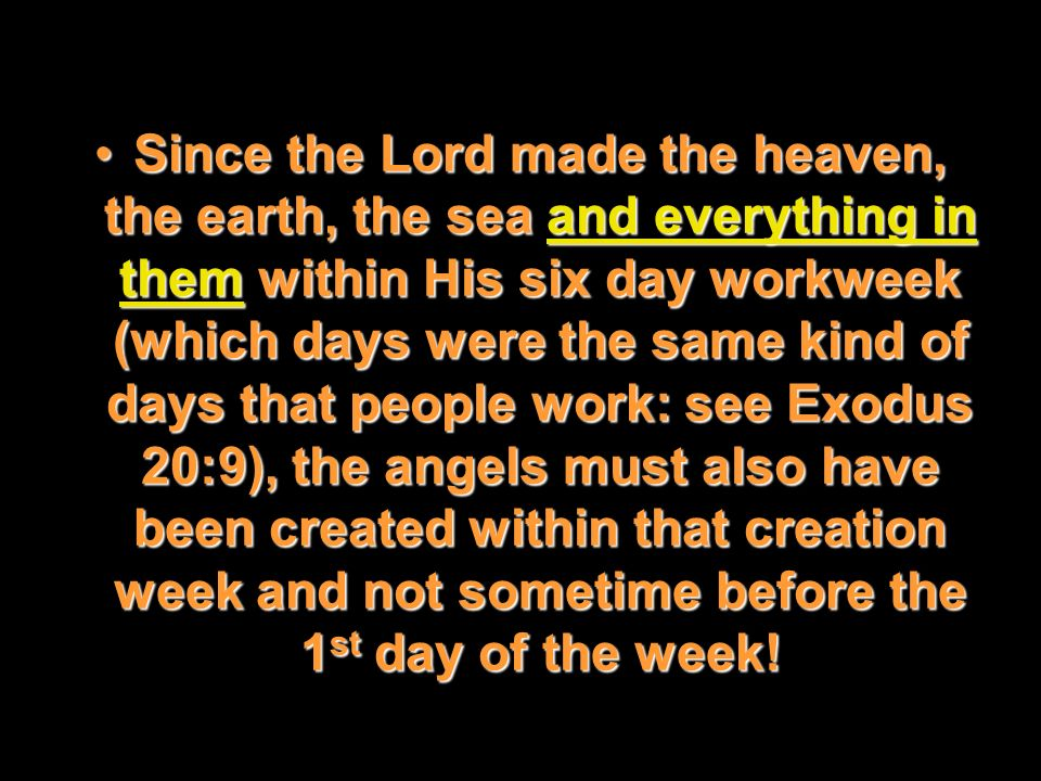 Since the Lord made the heaven, the earth, the sea and everything in them within His six day workweek (which days were the same kind of days that peop