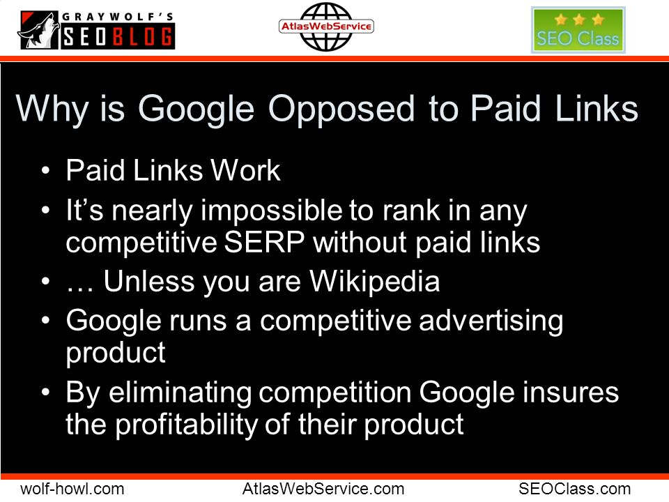 wolf-howl.comAtlasWebService.comSEOClass.com Why is Google Opposed to Paid Links Paid Links Work Its nearly impossible to rank in any competitive SERP
