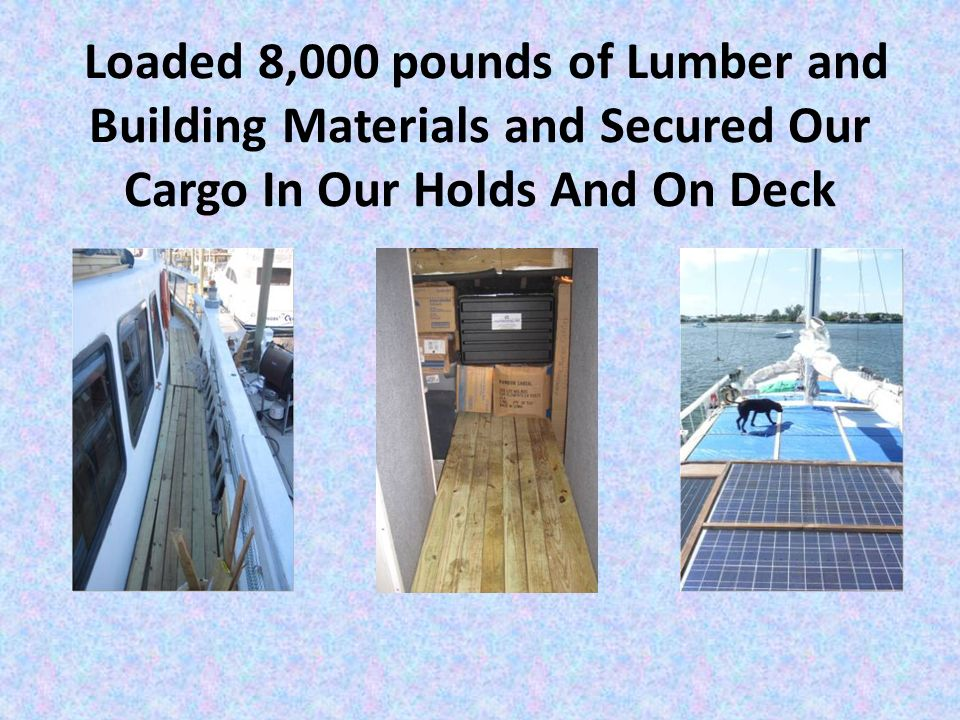 Loaded 8,000 pounds of Lumber and Building Materials and Secured Our Cargo In Our Holds And On Deck
