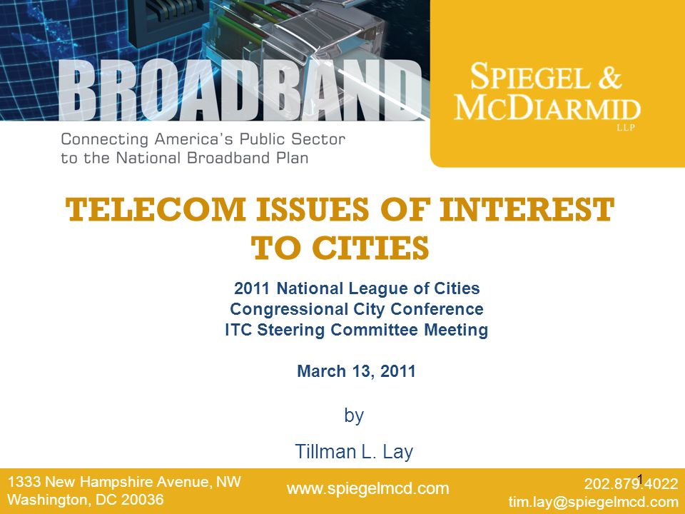 1 TELECOM ISSUES OF INTEREST TO CITIES 1333 New Hampshire Avenue, NW Washington, DC 20036 202.879.4022 tim.lay@spiegelmcd.com www.spiegelmcd.com by Tillman L.