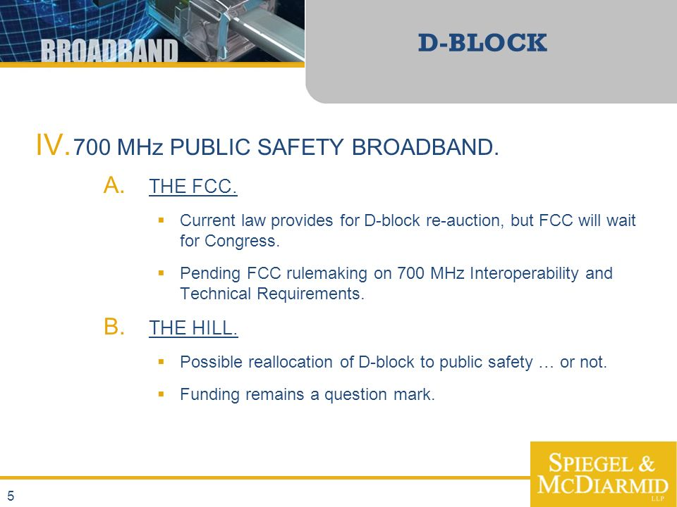 5 D-BLOCK IV. 700 MHz PUBLIC SAFETY BROADBAND. A.