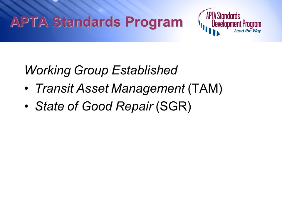 APTA Standards Program Working Group Established Transit Asset Management (TAM) State of Good Repair (SGR)