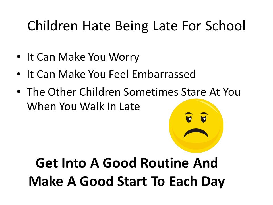 Children Hate Being Late For School It Can Make You Worry It Can Make You Feel Embarrassed The Other Children Sometimes Stare At You When You Walk In