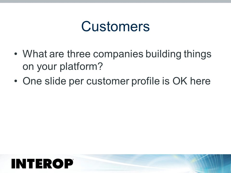 Customers What are three companies building things on your platform.
