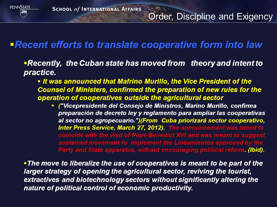 Order, Discipline and Exigency Recent efforts to translate cooperative form into law Recently, the Cuban state has moved from theory and intent to practice.