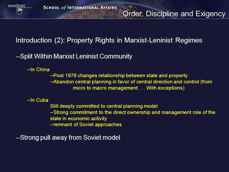 Order, Discipline and Exigency Introduction (2): Property Rights in Marxist-Leninist Regimes --Split Within Marxist Leninist Community --In China --Post 1978 changes relationship between state and property --Abandon central planning in favor of central direction and control (from micro to macro management...