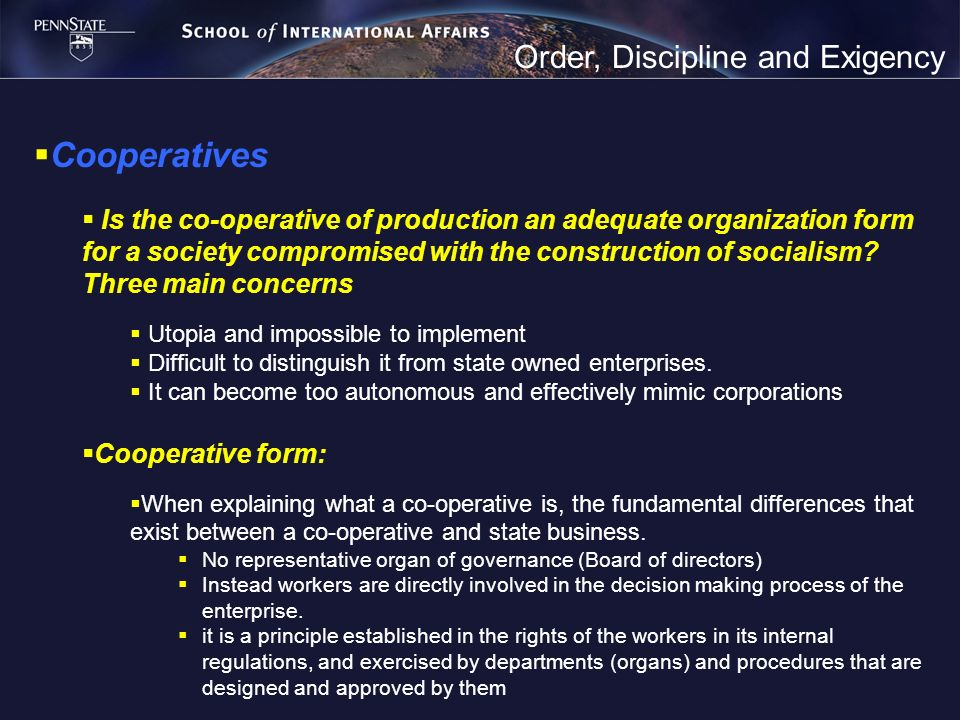 Order, Discipline and Exigency Cooperatives Is the co-operative of production an adequate organization form for a society compromised with the construction of socialism.