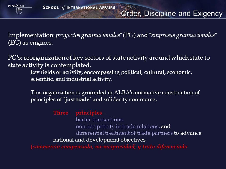 Order, Discipline and Exigency Implementation: proyectos grannacionales (PG) and empresas grannacionales (EG) as engines. PGs: reorganization of key s