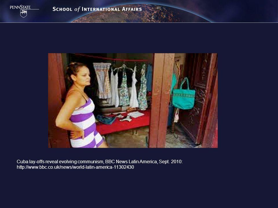 Cuba lay-offs reveal evolving communism, BBC News Latin America, Sept. 2010: http://www.bbc.co.uk/news/world-latin-america-11302430