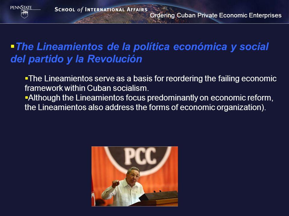 Ordering Cuban Private Economic Enterprises The Lineamientos de la política económica y social del partido y la Revolución The Lineamientos serve as a