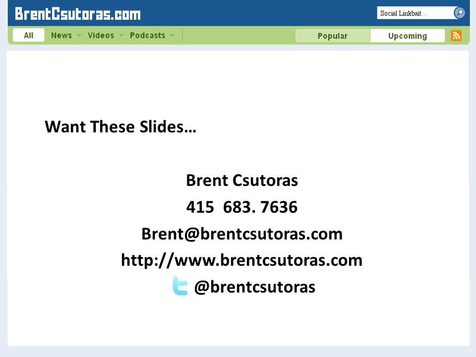Want These Slides… Brent Csutoras 415 683.
