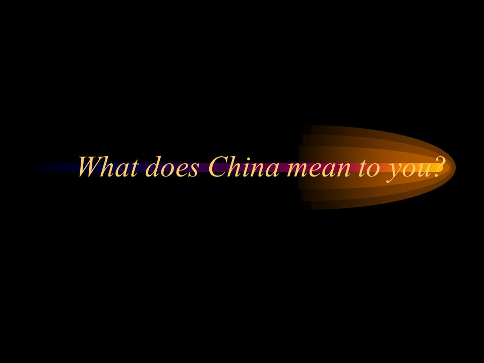 What does China mean to you