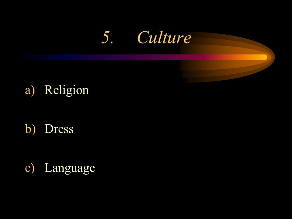 5. Culture a)Religion b)Dress c)Language