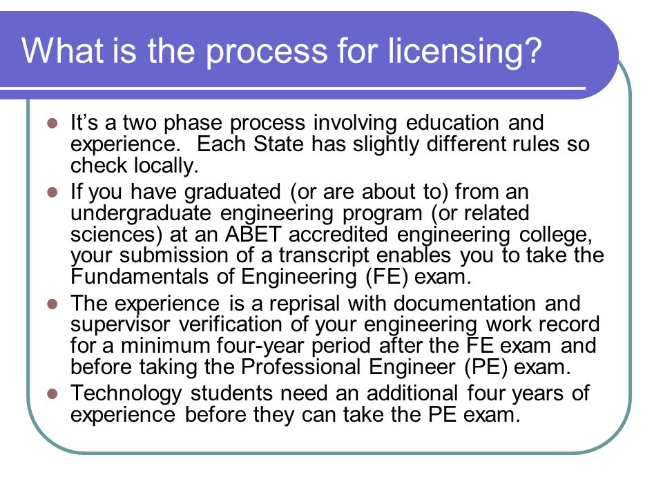 What is the process for licensing. Its a two phase process involving education and experience.
