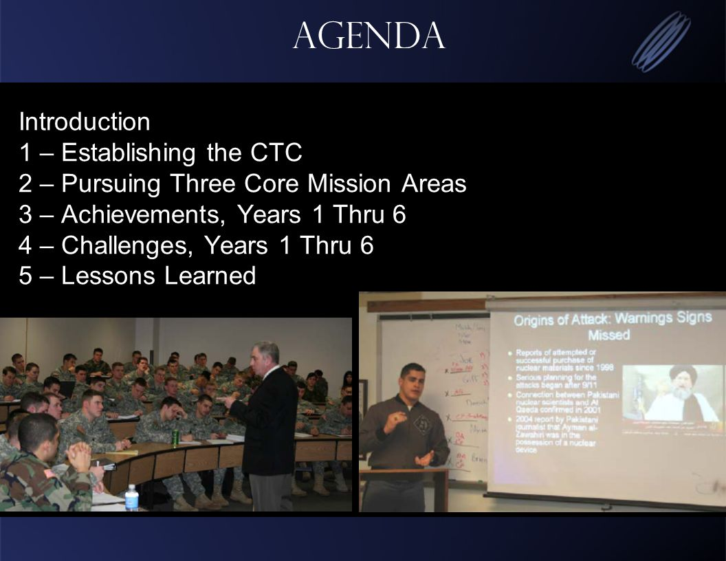 Agenda Introduction 1 – Establishing the CTC 2 – Pursuing Three Core Mission Areas 3 – Achievements, Years 1 Thru 6 4 – Challenges, Years 1 Thru 6 5 – Lessons Learned