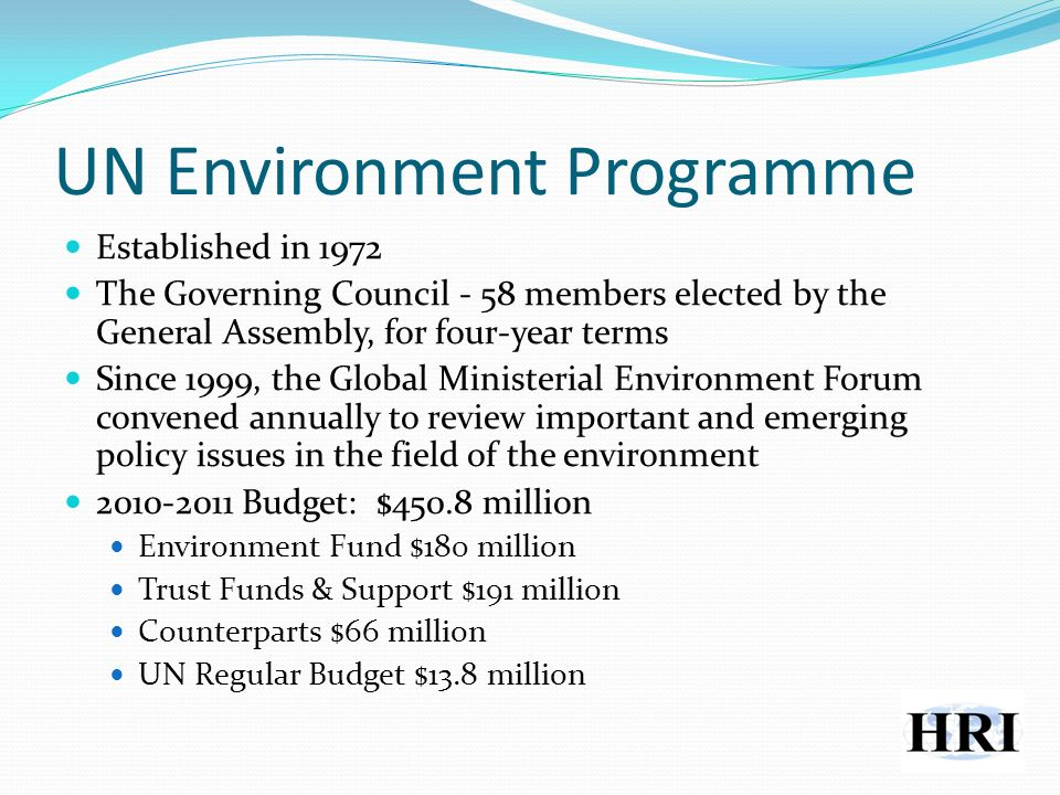 UN Environment Programme Established in 1972 The Governing Council - 58 members elected by the General Assembly, for four-year terms Since 1999, the G