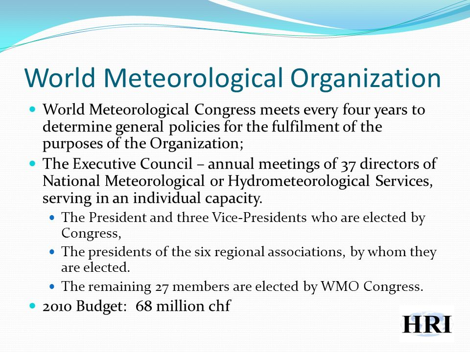 World Meteorological Organization World Meteorological Congress meets every four years to determine general policies for the fulfilment of the purpose