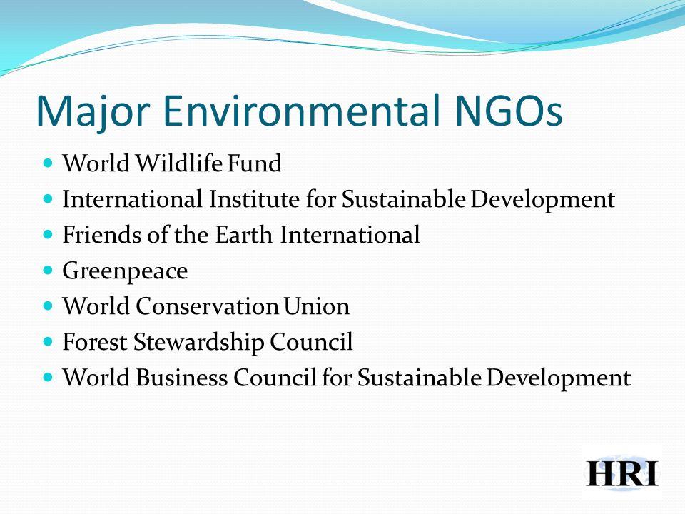 Major Environmental NGOs World Wildlife Fund International Institute for Sustainable Development Friends of the Earth International Greenpeace World Conservation Union Forest Stewardship Council World Business Council for Sustainable Development