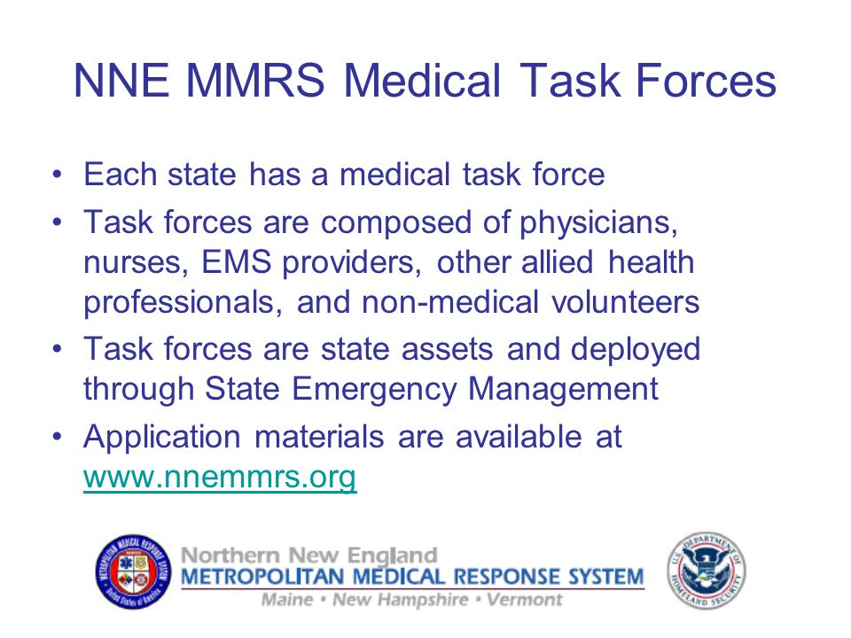NNE MMRS Medical Task Forces Each state has a medical task force Task forces are composed of physicians, nurses, EMS providers, other allied health pr