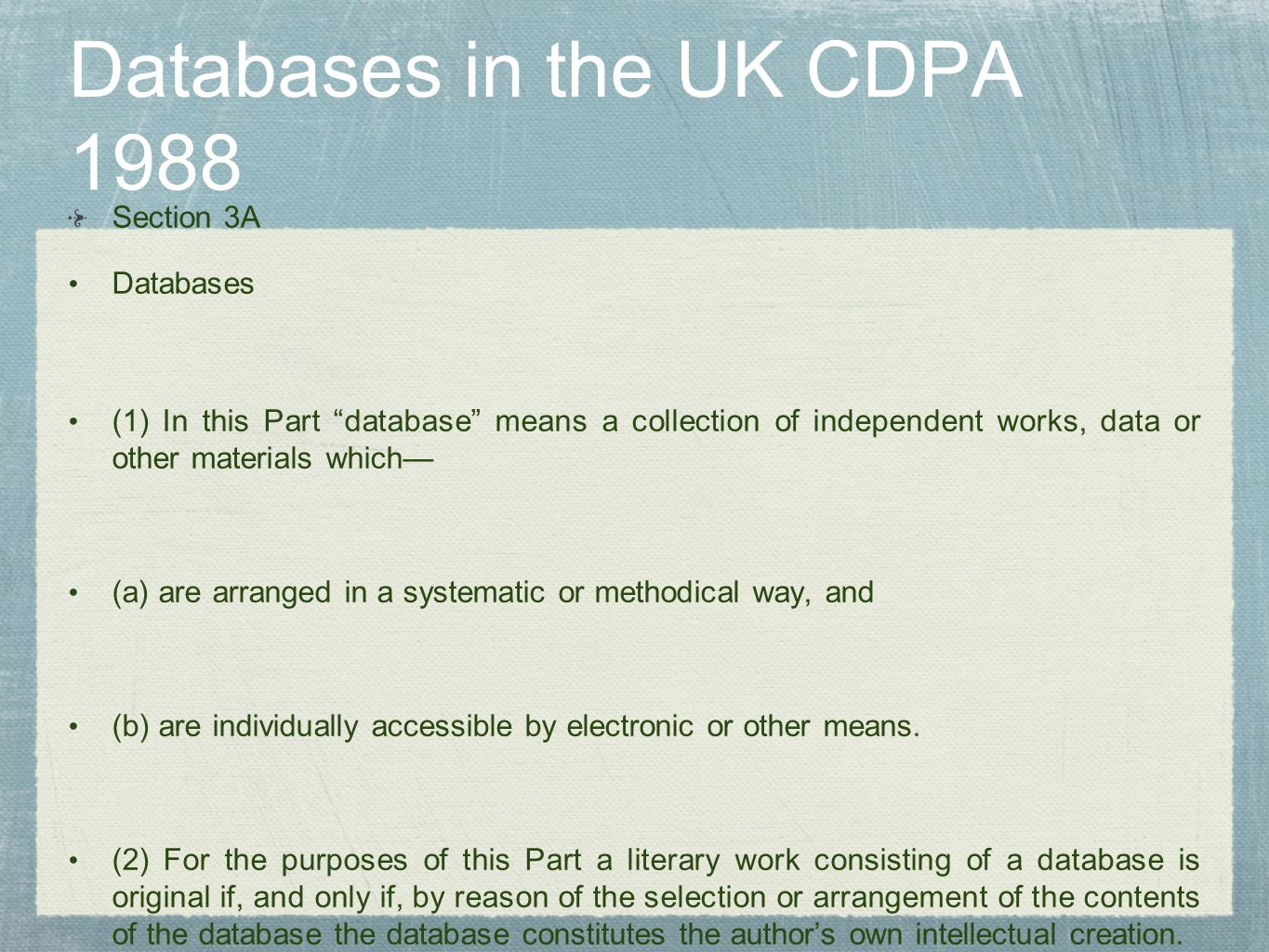 Databases in the UK CDPA 1988 Section 3A Databases (1) In this Part database means a collection of independent works, data or other materials which (a