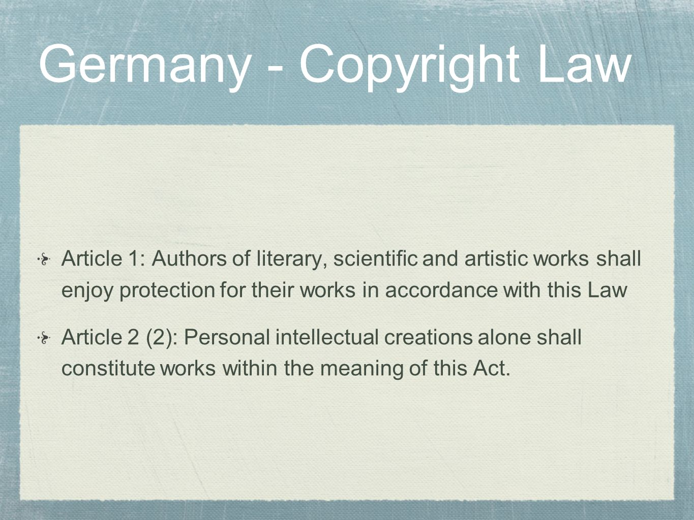 Germany - Copyright Law Article 1: Authors of literary, scientific and artistic works shall enjoy protection for their works in accordance with this L