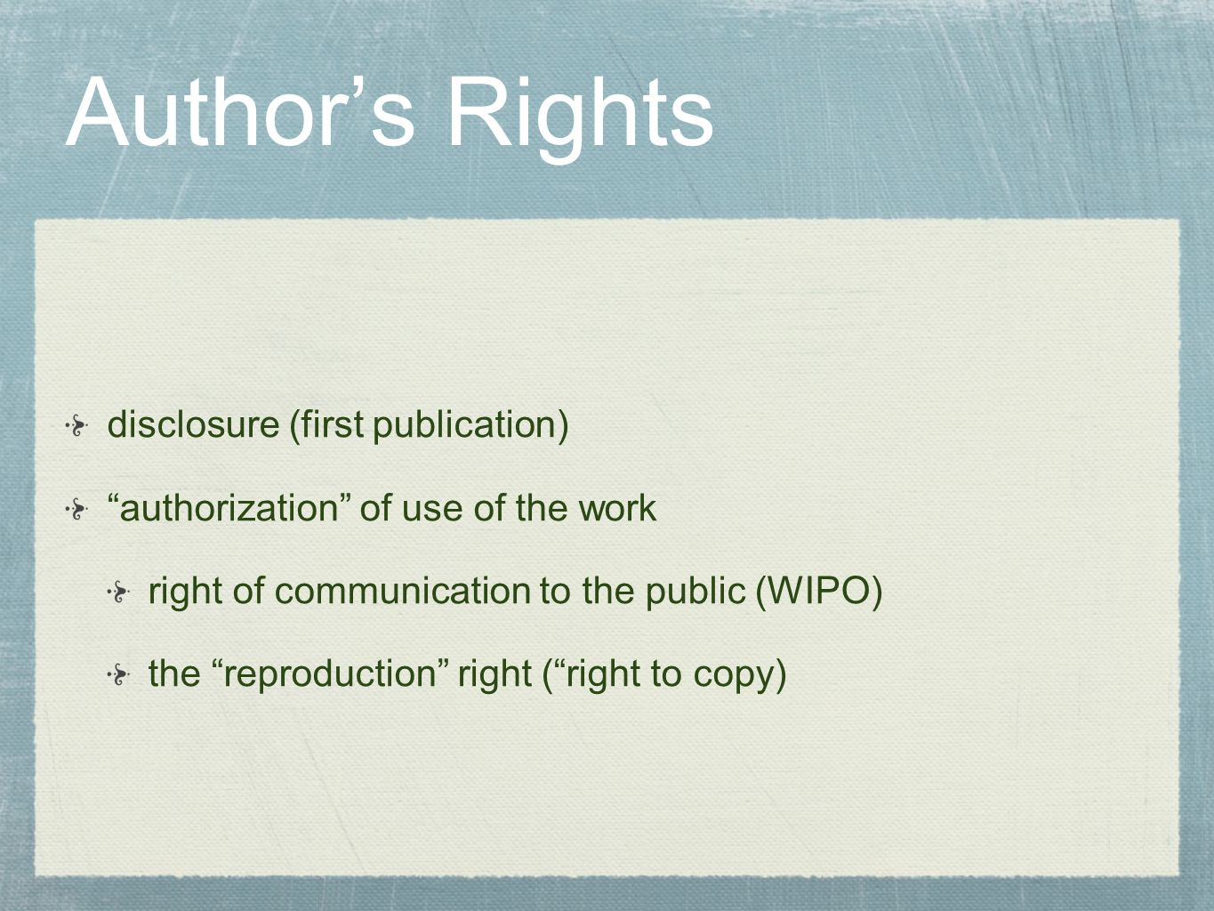 Authors Rights disclosure (first publication) authorization of use of the work right of communication to the public (WIPO) the reproduction right (rig