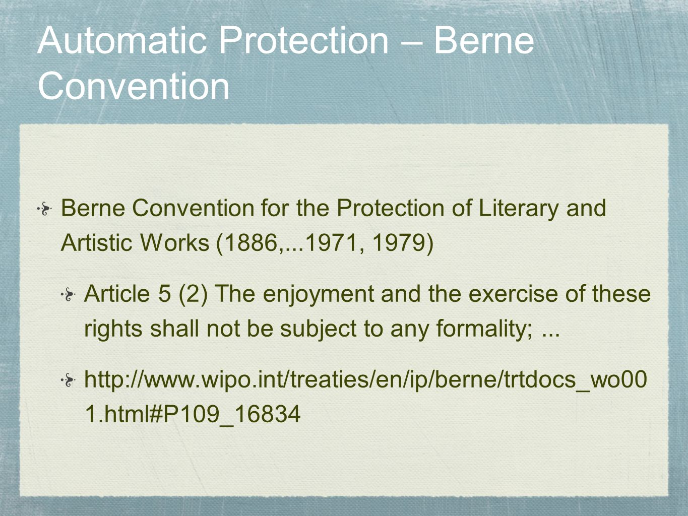 Automatic Protection – Berne Convention Berne Convention for the Protection of Literary and Artistic Works (1886,...1971, 1979) Article 5 (2) The enjo