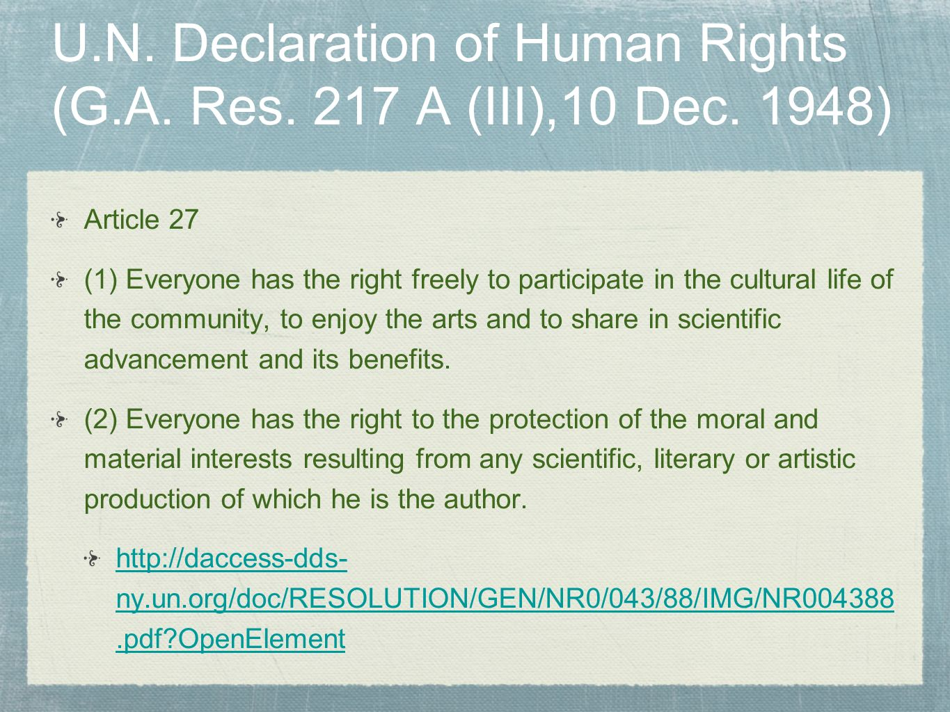 U.N. Declaration of Human Rights (G.A. Res. 217 A (III),10 Dec. 1948) Article 27 (1) Everyone has the right freely to participate in the cultural life