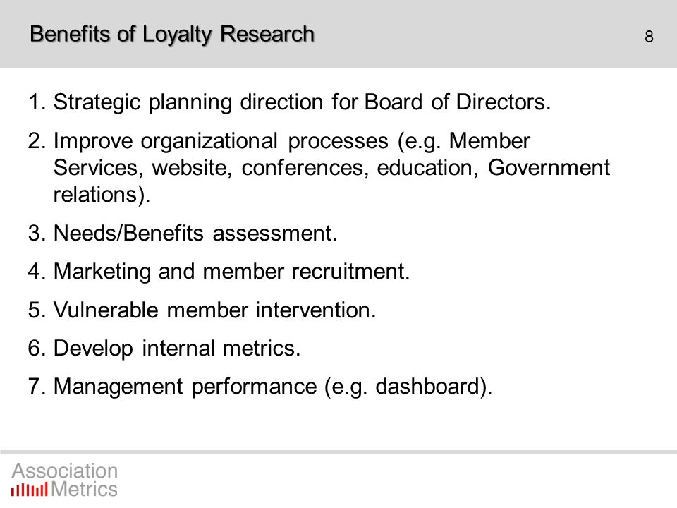 8 1.Strategic planning direction for Board of Directors. 2.Improve organizational processes (e.g. Member Services, website, conferences, education, Go