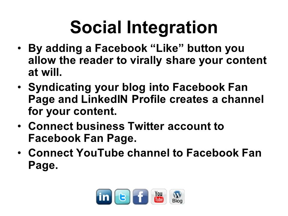 Social Integration By adding a Facebook Like button you allow the reader to virally share your content at will. Syndicating your blog into Facebook Fa
