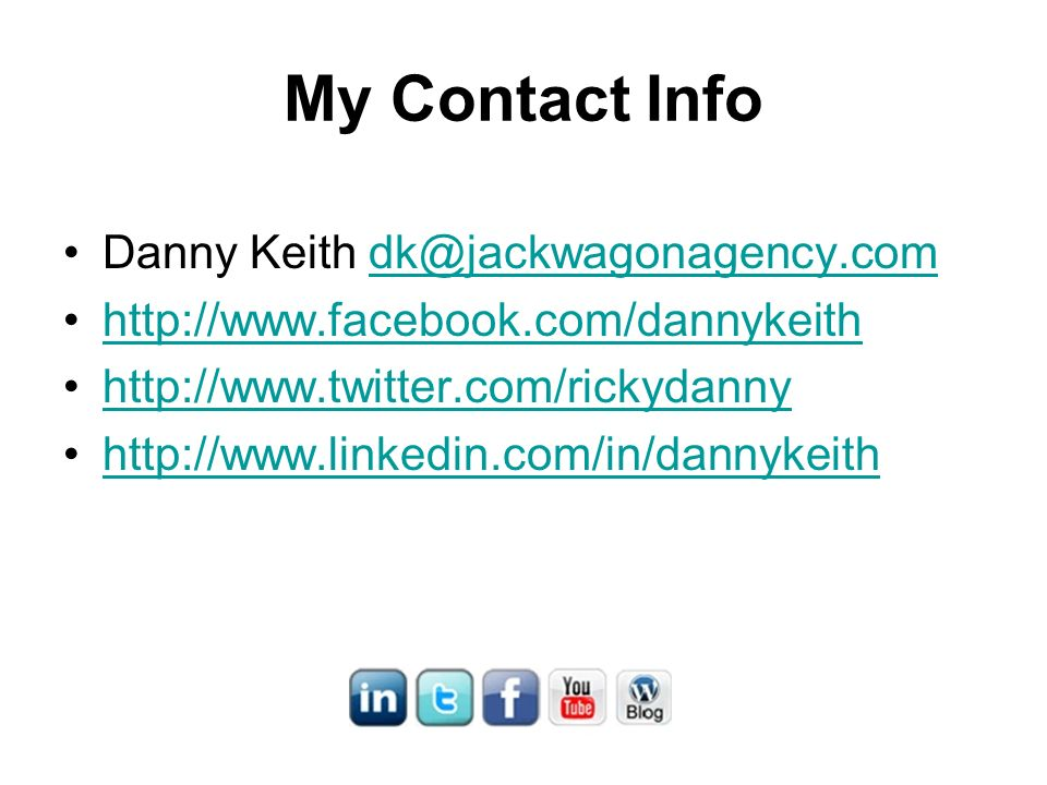 My Contact Info Danny Keith dk@jackwagonagency.comdk@jackwagonagency.com http://www.facebook.com/dannykeith http://www.twitter.com/rickydanny http://www.linkedin.com/in/dannykeith