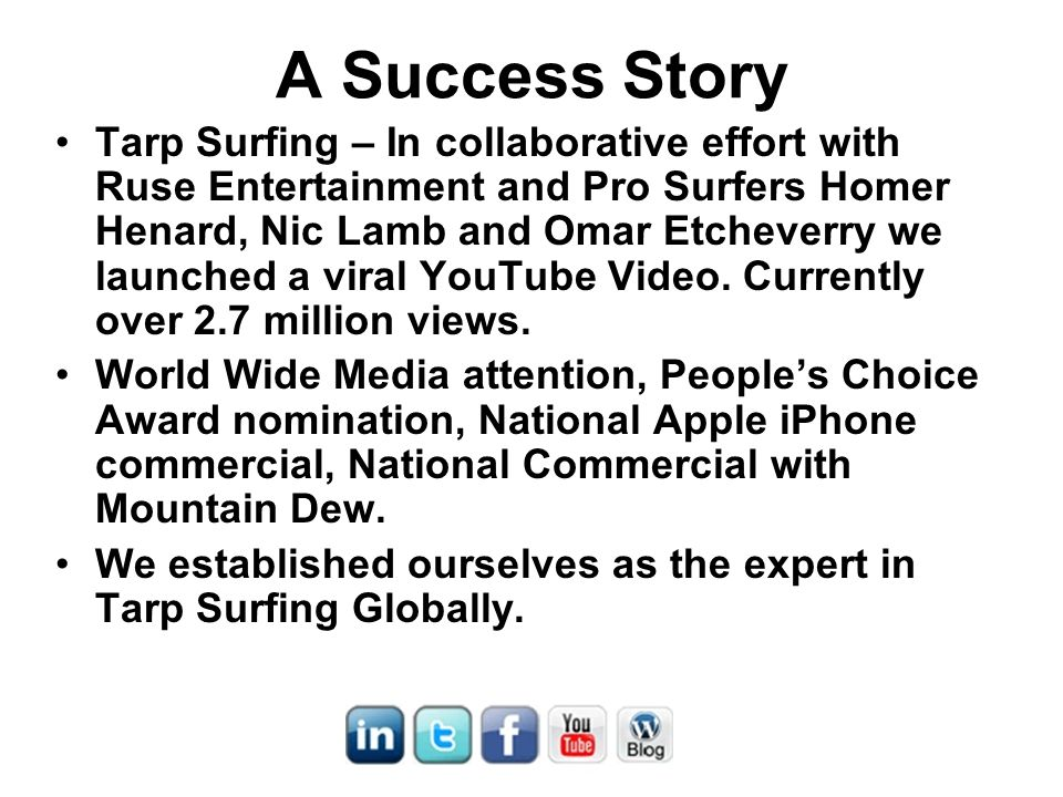 A Success Story Tarp Surfing – In collaborative effort with Ruse Entertainment and Pro Surfers Homer Henard, Nic Lamb and Omar Etcheverry we launched