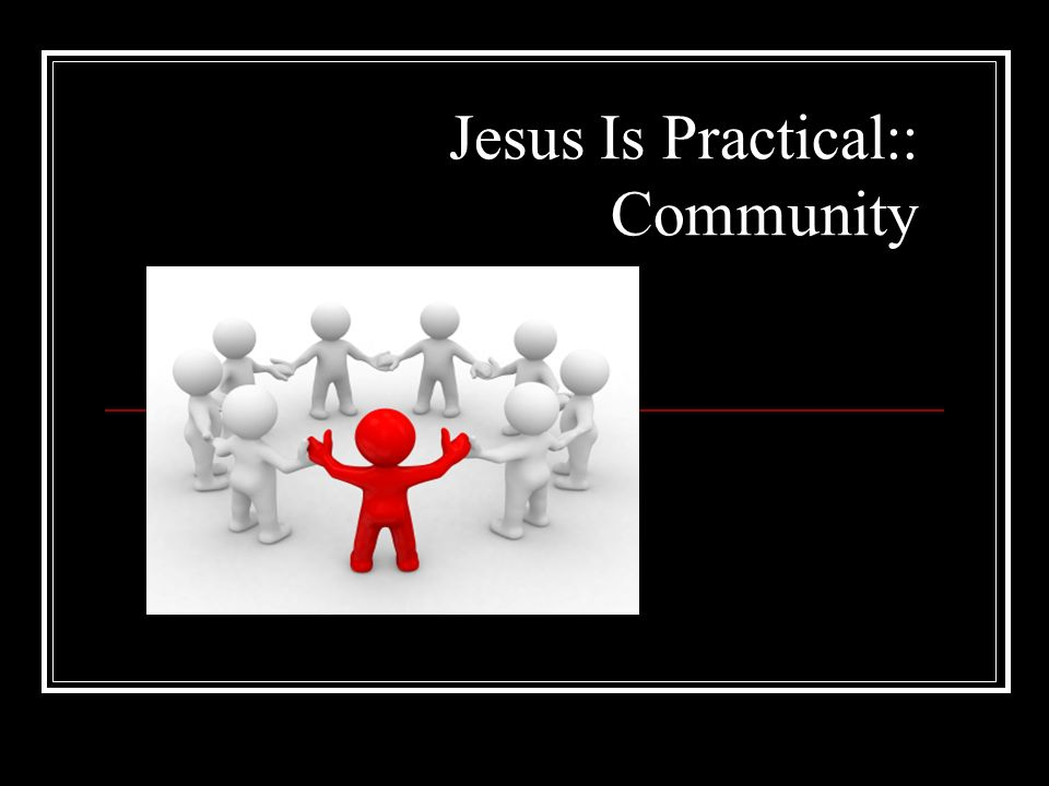 Jesus Is Practical:: Community