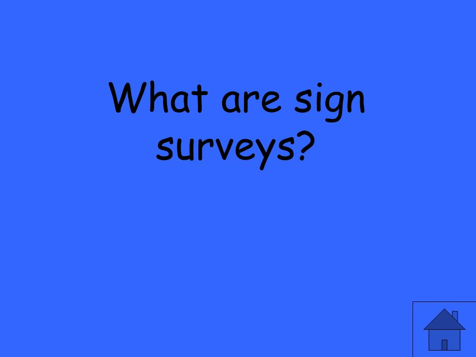 What are sign surveys?
