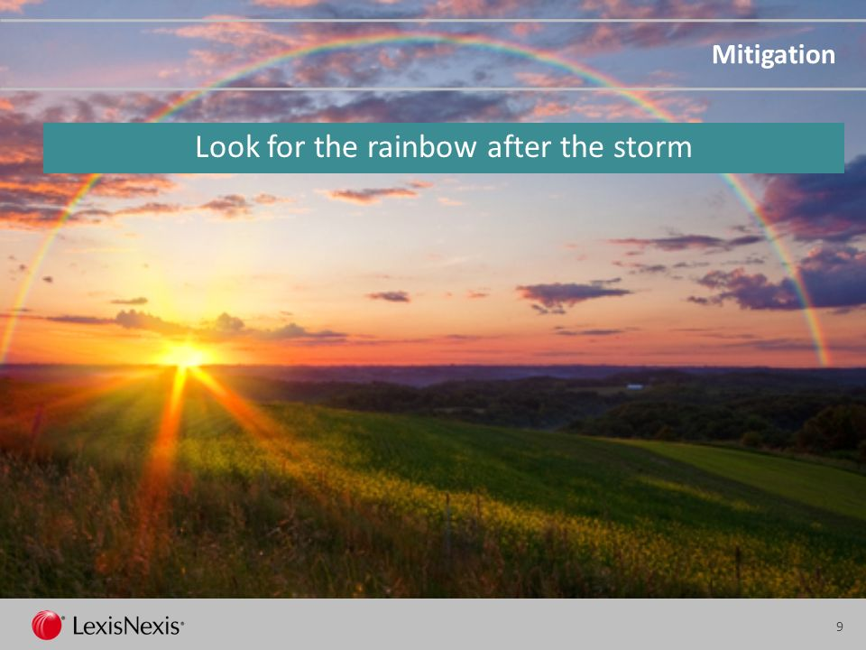 9 Mitigation Look for the rainbow after the storm