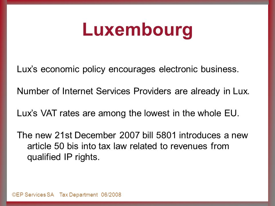 ©EP Services SA Tax Department 06/2008 Luxs economic policy encourages electronic business.