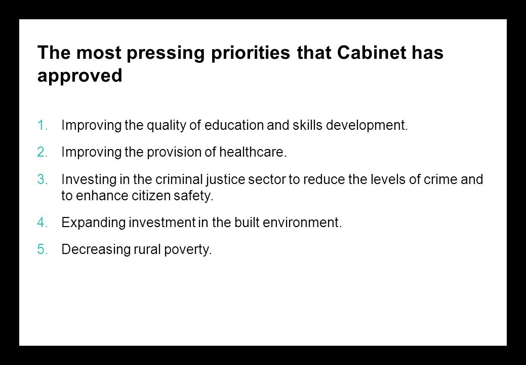 The most pressing priorities that Cabinet has approved 1.Improving the quality of education and skills development.
